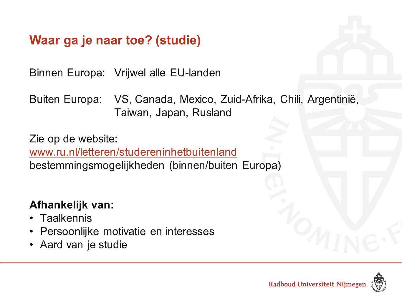 Waar ga je naar toe? (studie) Binnen Europa:Vrijwel alle EU-landen Buiten Europa:VS, Canada, Mexico, Zuid-Afrika, Chili, Argentinië, Taiwan, Japan, Ru