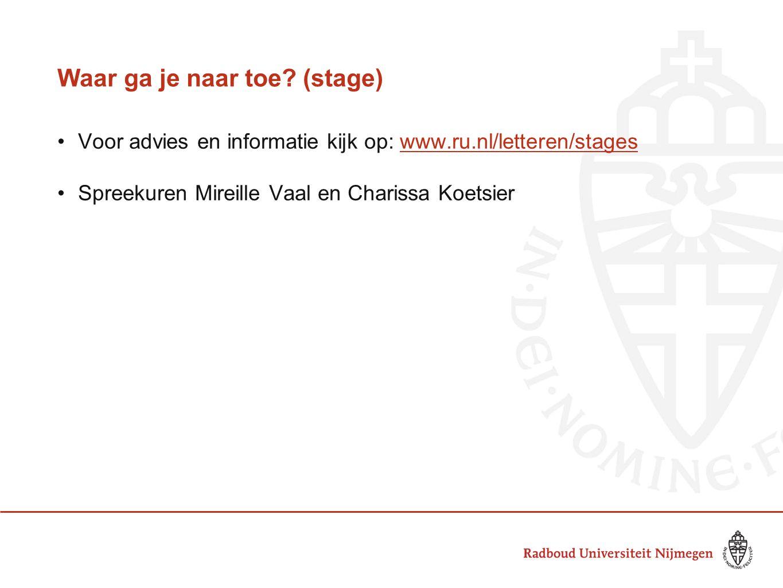 Waar ga je naar toe? (stage) •Voor advies en informatie kijk op: www.ru.nl/letteren/stageswww.ru.nl/letteren/stages •Spreekuren Mireille Vaal en Chari
