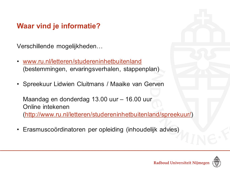 Beurzen •Binnen Europa: Erasmusbeurs (www.ru.nl/io/student/studie-stage-0/erasmus/)www.ru.nl/io/student/studie-stage-0/erasmus/ (studie en stage) •Buiten Europa: SNUF (www.ru.nl/snuf)www.ru.nl/snuf (studie en stage) •Overige beursmogelijkheden: ISEP (VS), ERANET (Rusland) Zomerbeurzen Letteren