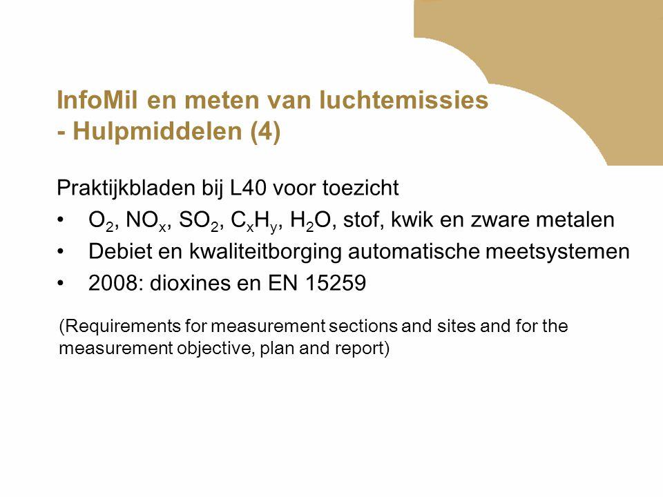 InfoMil en meten van luchtemissies - Hulpmiddelen (4) Praktijkbladen bij L40 voor toezicht •O 2, NO x, SO 2, C x H y, H 2 O, stof, kwik en zware metal