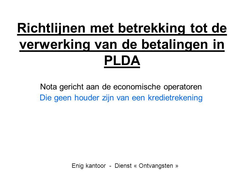 Richtlijnen met betrekking tot de verwerking van de betalingen in PLDA Nota gericht aan de economische operatoren Die geen houder zijn van een krediet