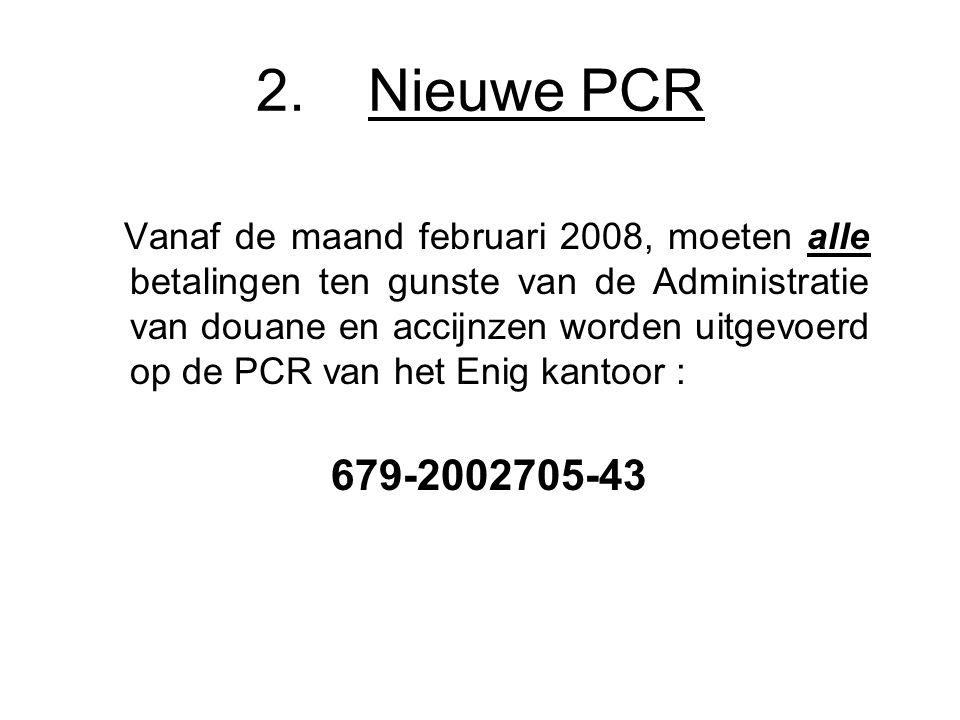 2. Nieuwe PCR Vanaf de maand februari 2008, moeten alle betalingen ten gunste van de Administratie van douane en accijnzen worden uitgevoerd op de PCR