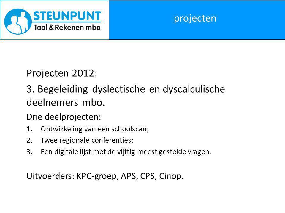 projecten Projecten 2012: 3. Begeleiding dyslectische en dyscalculische deelnemers mbo.