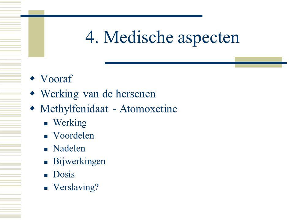 4. Medische aspecten  Vooraf  Werking van de hersenen  Methylfenidaat - Atomoxetine  Werking  Voordelen  Nadelen  Bijwerkingen  Dosis  Versla