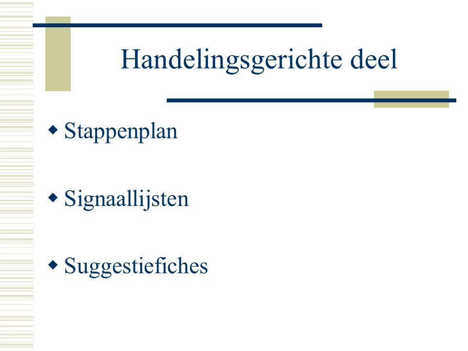 Handelingsgerichte deel  Stappenplan  Signaallijsten  Suggestiefiches