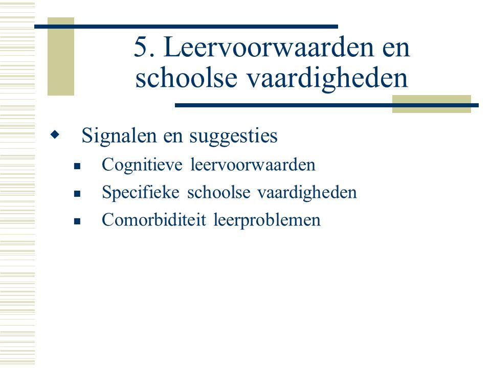 5. Leervoorwaarden en schoolse vaardigheden  Signalen en suggesties  Cognitieve leervoorwaarden  Specifieke schoolse vaardigheden  Comorbiditeit l