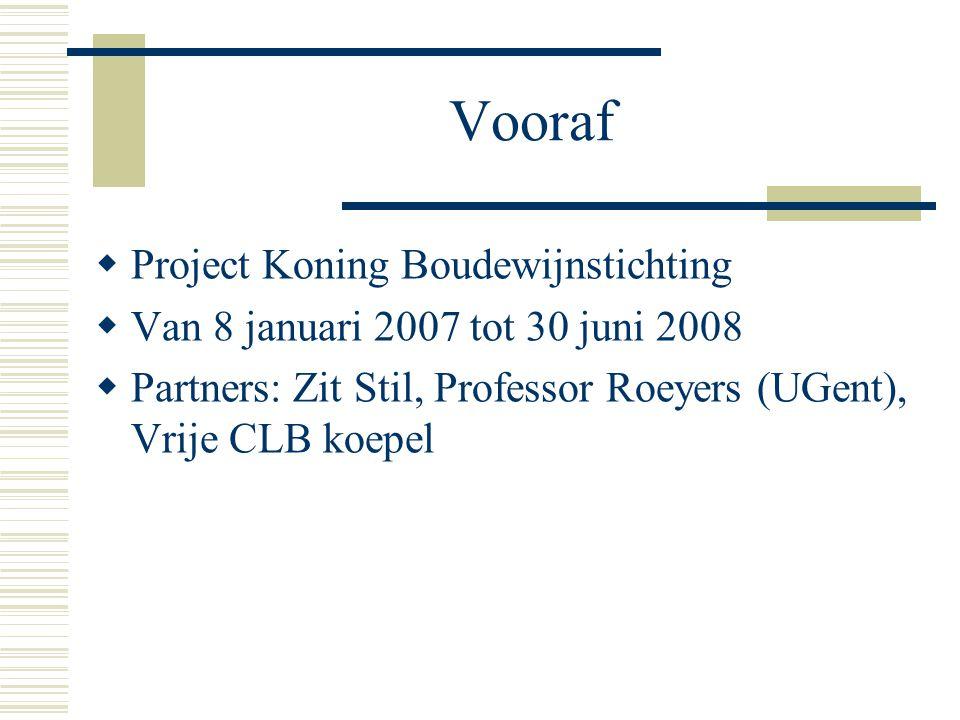 Vooraf  Project Koning Boudewijnstichting  Van 8 januari 2007 tot 30 juni 2008  Partners: Zit Stil, Professor Roeyers (UGent), Vrije CLB koepel