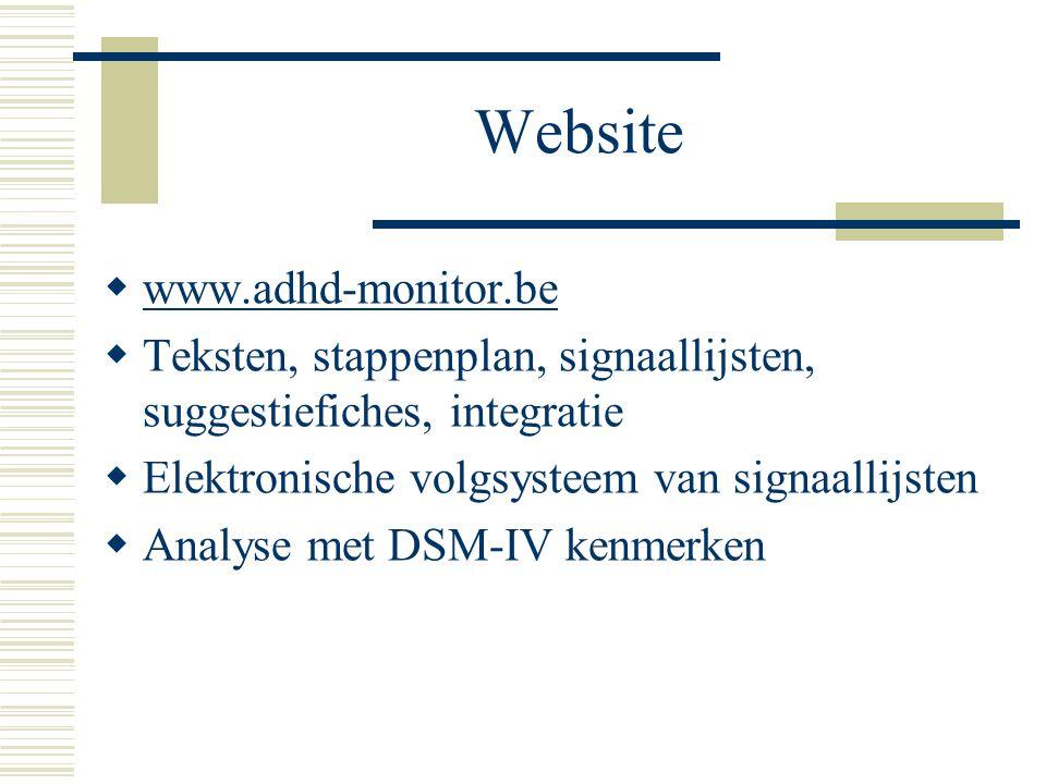 Website  www.adhd-monitor.be www.adhd-monitor.be  Teksten, stappenplan, signaallijsten, suggestiefiches, integratie  Elektronische volgsysteem van