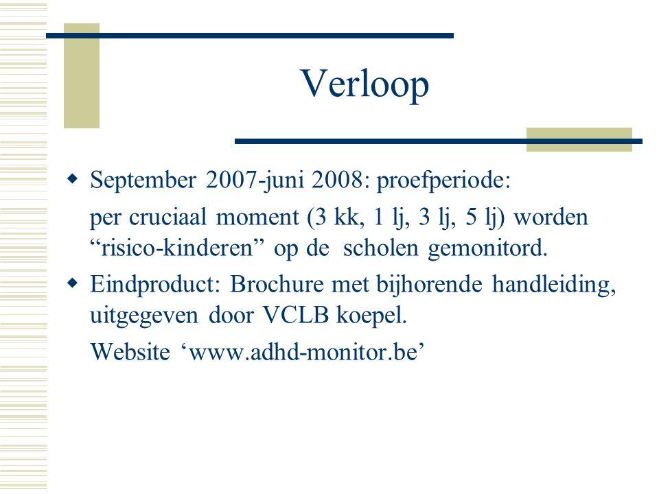 """Verloop  September 2007-juni 2008: proefperiode: per cruciaal moment (3 kk, 1 lj, 3 lj, 5 lj) worden """"risico-kinderen"""" op de scholen gemonitord.  Ei"""