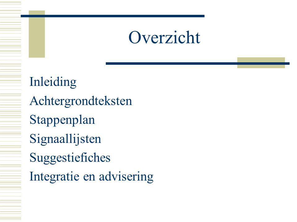 Overzicht Inleiding Achtergrondteksten Stappenplan Signaallijsten Suggestiefiches Integratie en advisering