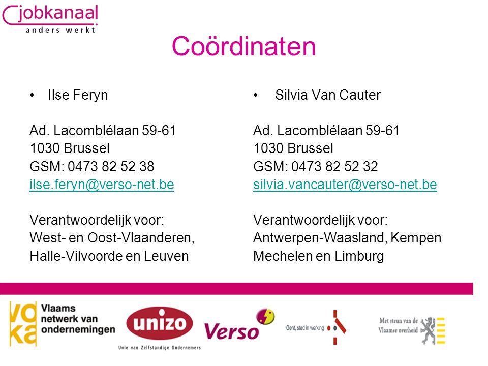 Coördinaten •Ilse Feryn Ad. Lacomblélaan 59-61 1030 Brussel GSM: 0473 82 52 38 ilse.feryn@verso-net.be Verantwoordelijk voor: West- en Oost-Vlaanderen