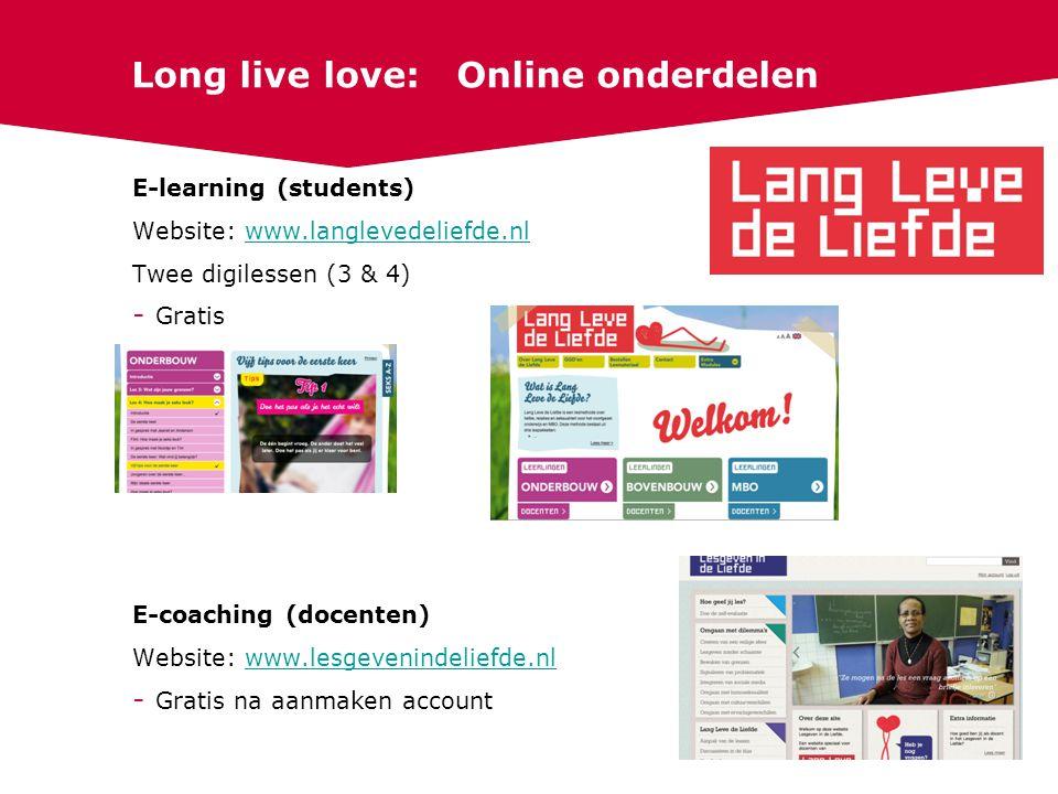 E-learning (students) Website: www.langlevedeliefde.nlwww.langlevedeliefde.nl Twee digilessen (3 & 4) - Gratis E-coaching (docenten) Website: www.lesgevenindeliefde.nlwww.lesgevenindeliefde.nl - Gratis na aanmaken account 31 Long live love: Online onderdelen