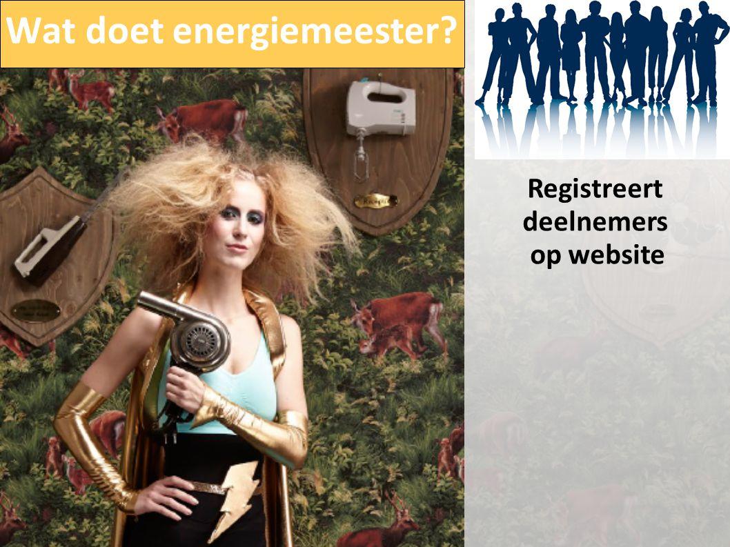 Wat doet energiemeester? Registreert deelnemers op website