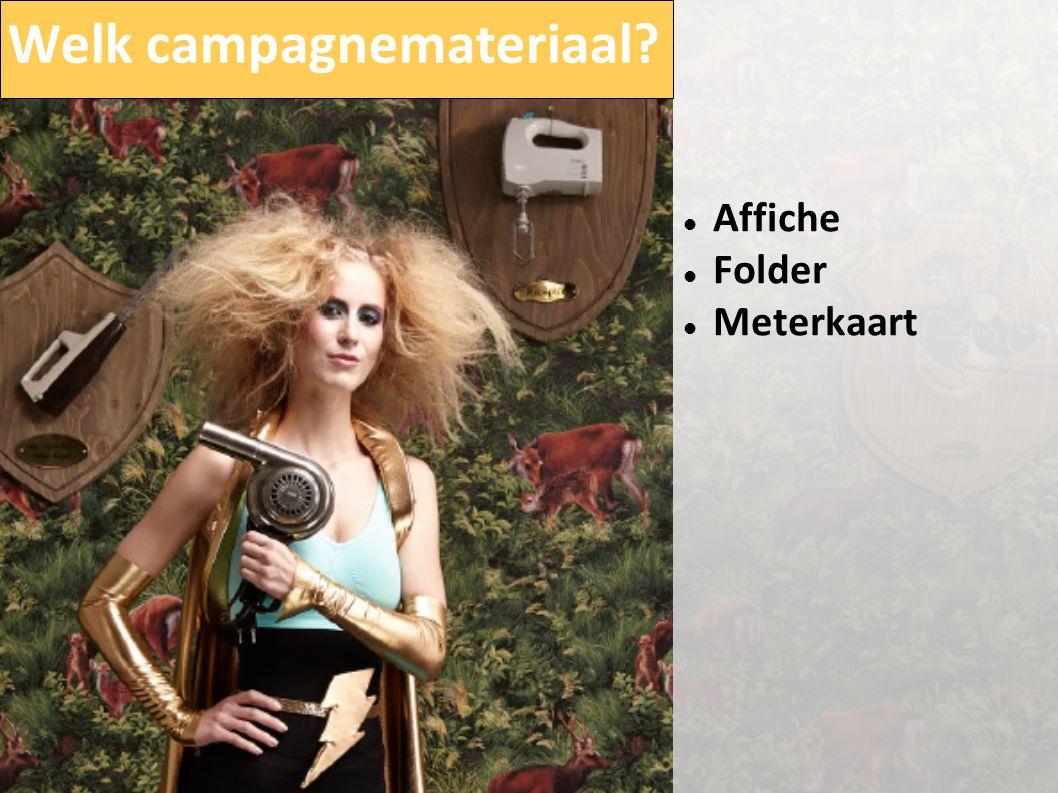 Welk campagnemateriaal?  Affiche  Folder  Meterkaart