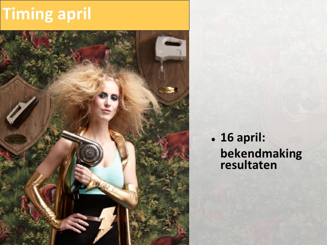 Timing april  16 april: bekendmaking resultaten