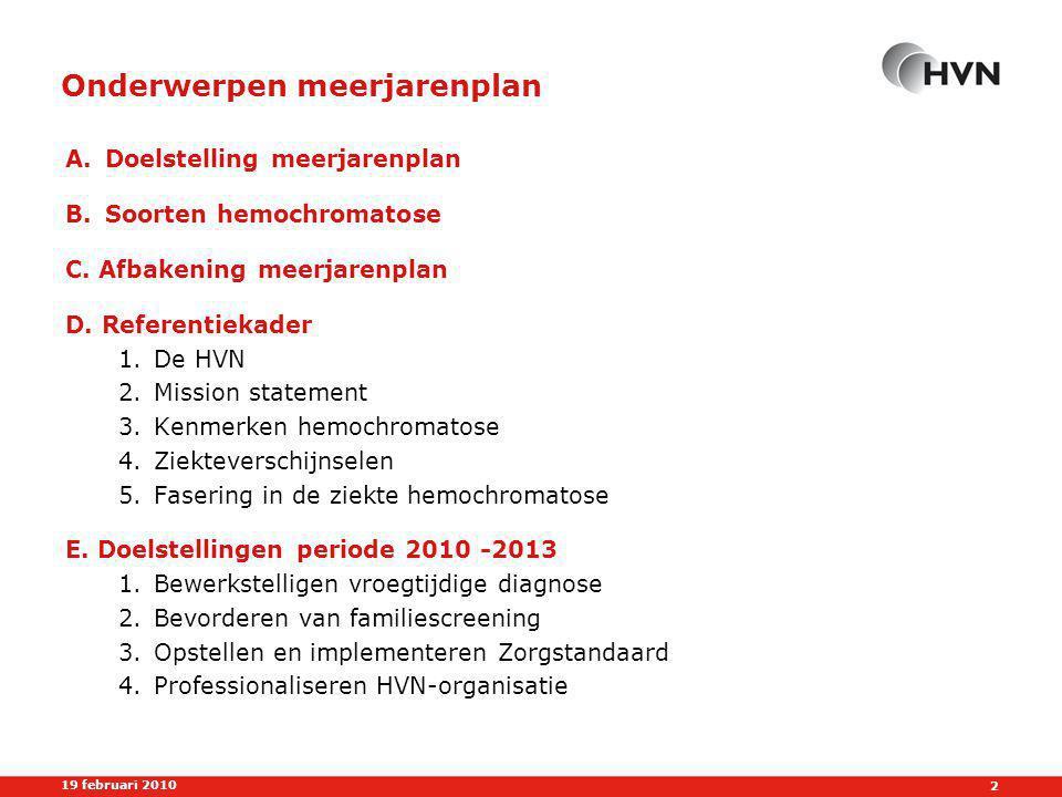 2 19 februari 2010 Onderwerpen meerjarenplan A.Doelstelling meerjarenplan B.Soorten hemochromatose C.