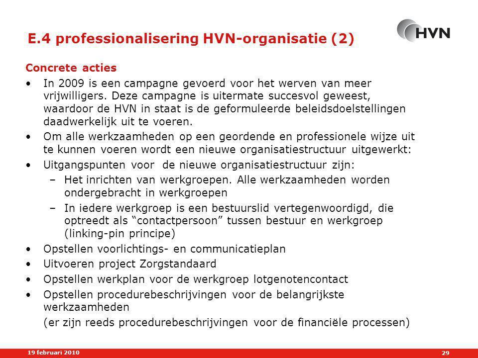 29 19 februari 2010 E.4 professionalisering HVN-organisatie (2) Concrete acties •In 2009 is een campagne gevoerd voor het werven van meer vrijwilligers.