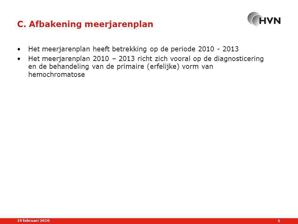 6 19 februari 2010 D.1 De HVN •De Hemochromatose Vereniging Nederland (HVN) is een patiëntenorganisatie die tot doel heeft het behartigen van de belangen van patiënten met hemochromatose (ijzerstapeling) •De HVN heeft momenteel (begin 2010) ca 1300 leden •Het bestuur bestaat momenteel (begin 2010) uit 6 leden •Belangrijke communicatiemiddelen met de leden zijn: –Het kwartaalblad IJzerwijzer –De website (www.hemochromatose.nl) –De regiobijeenkomsten, gericht op lotgenotencontact –De jaarlijkse landelijke bijeenkomst, gericht op informatie over ontwikkelingen m.b.t.