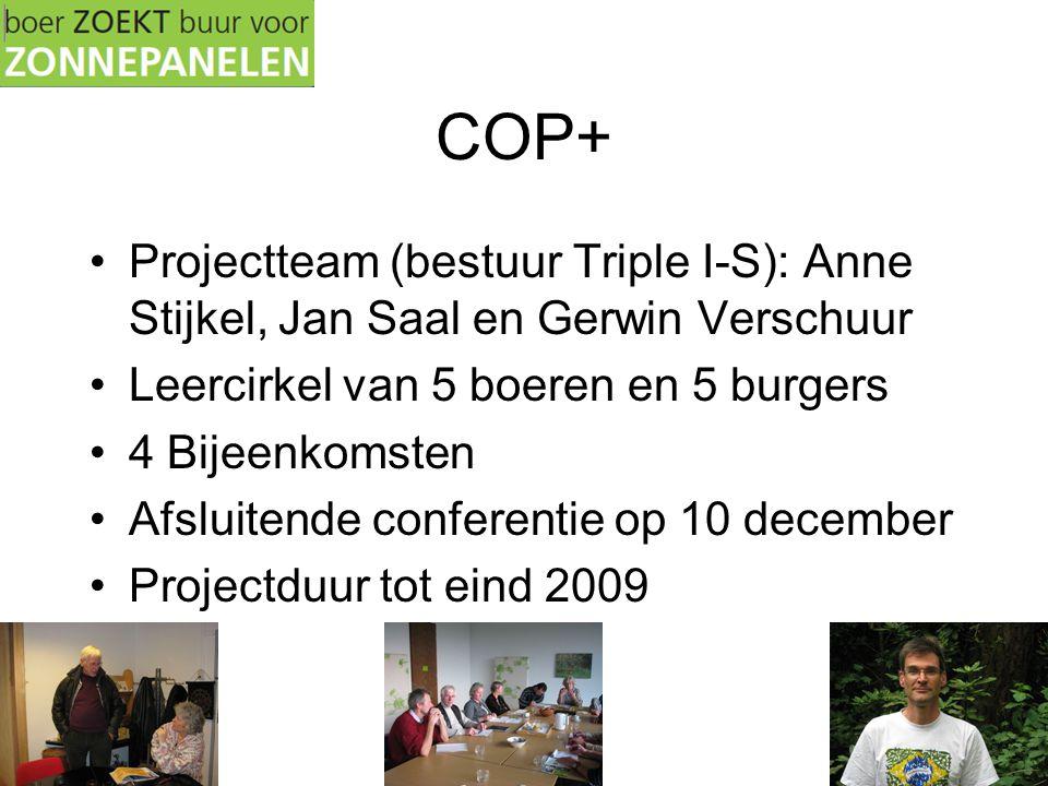COP+ •Projectteam (bestuur Triple I-S): Anne Stijkel, Jan Saal en Gerwin Verschuur •Leercirkel van 5 boeren en 5 burgers •4 Bijeenkomsten •Afsluitende