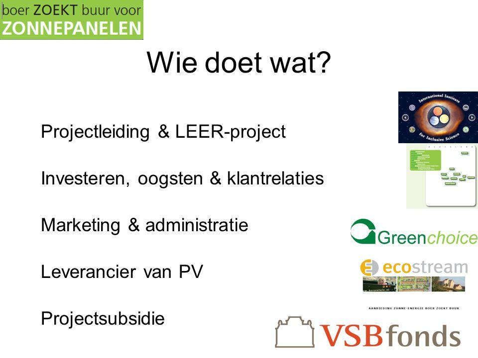 Wie doet wat? Projectleiding & LEER-project Investeren, oogsten & klantrelaties Marketing & administratie Leverancier van PV Projectsubsidie