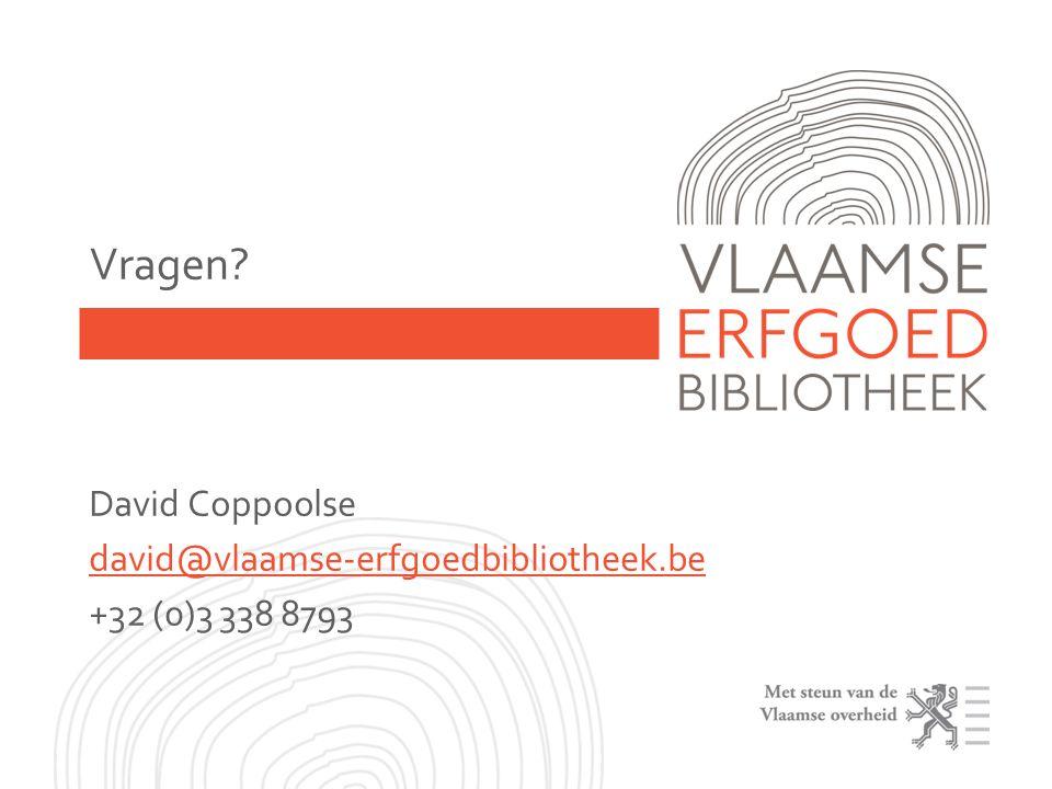 Vragen David Coppoolse david@vlaamse-erfgoedbibliotheek.be +32 (0)3 338 8793