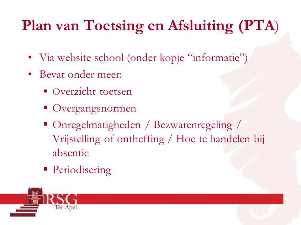 """Plan van Toetsing en Afsluiting (PTA) •Via website school (onder kopje """"informatie"""") •Bevat onder meer:  O verzicht toetsen  Overgangsnormen  Onreg"""