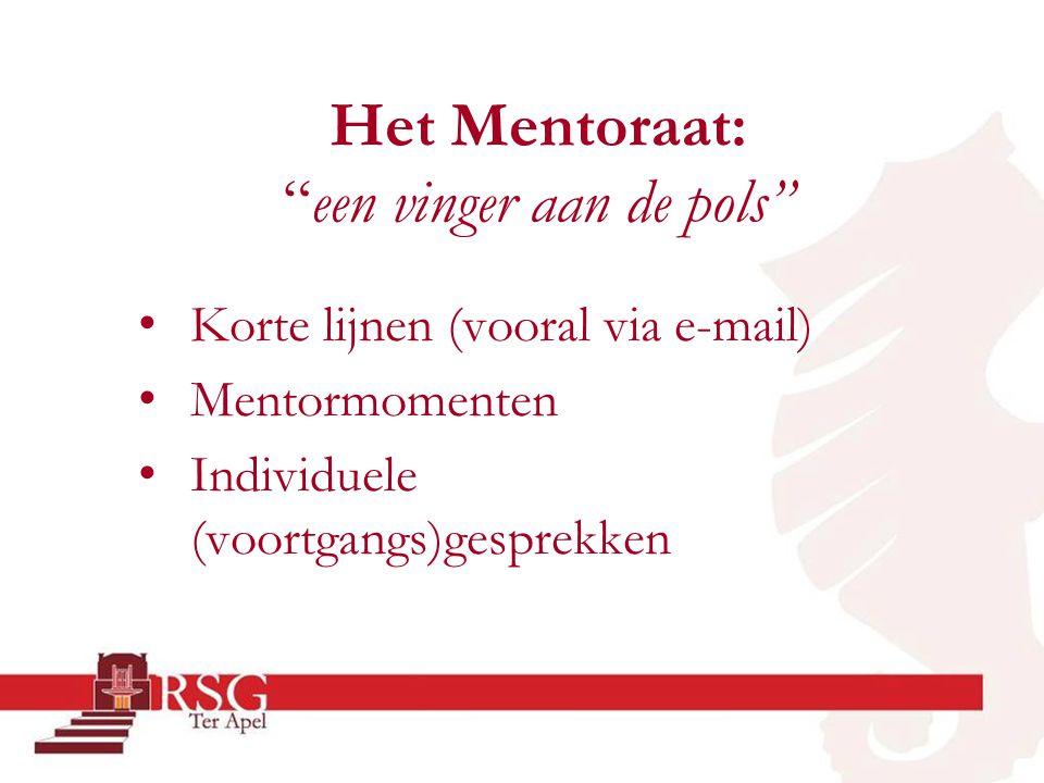 """Het Mentoraat: """"een vinger aan de pols"""" • Korte lijnen (vooral via e-mail) • Mentormomenten • Individuele (voortgangs)gesprekken"""