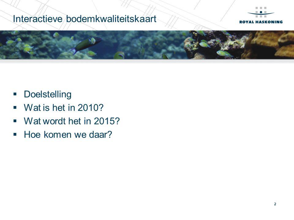 2 Interactieve bodemkwaliteitskaart  Doelstelling  Wat is het in 2010?  Wat wordt het in 2015?  Hoe komen we daar?