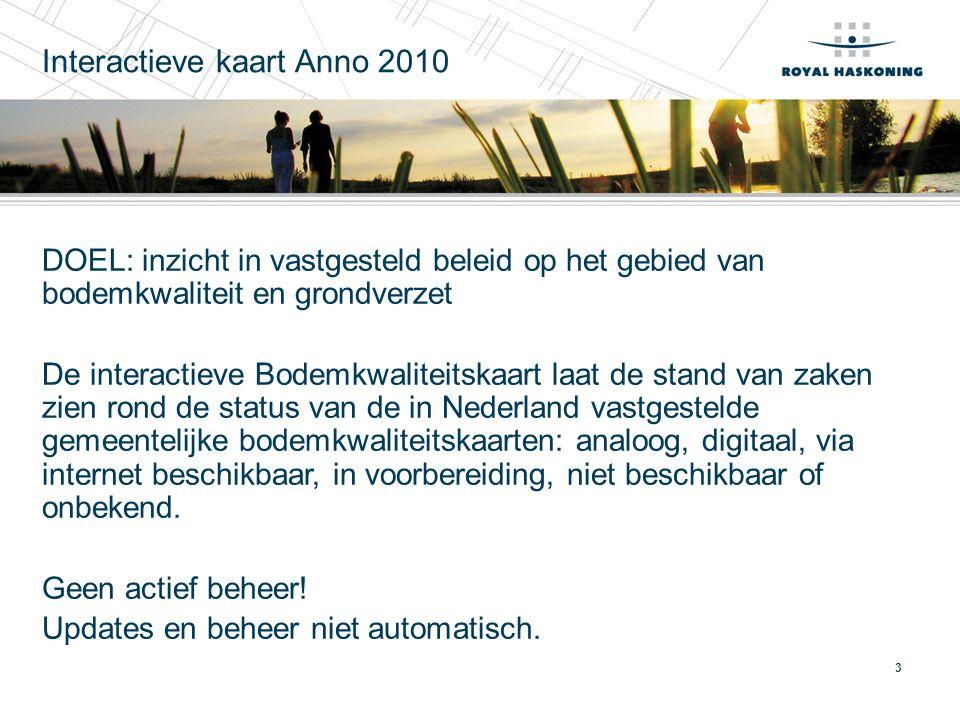 3 Interactieve kaart Anno 2010 DOEL: inzicht in vastgesteld beleid op het gebied van bodemkwaliteit en grondverzet De interactieve Bodemkwaliteitskaar