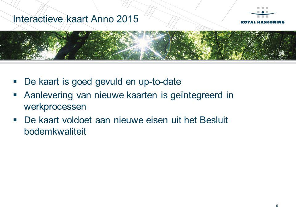 6 Interactieve kaart Anno 2015  De kaart is goed gevuld en up-to-date  Aanlevering van nieuwe kaarten is geïntegreerd in werkprocessen  De kaart vo