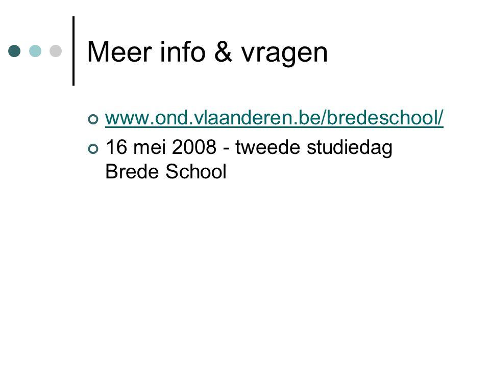 Meer info & vragen www.ond.vlaanderen.be/bredeschool/ 16 mei 2008 - tweede studiedag Brede School