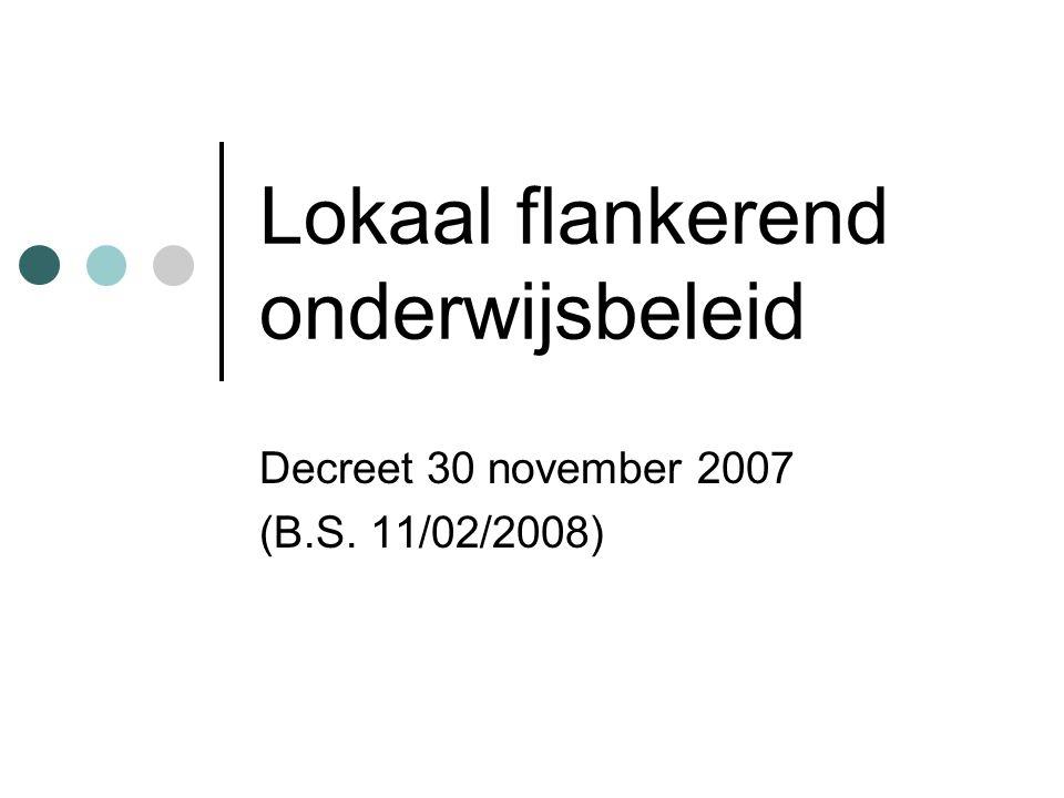 Lokaal flankerend onderwijsbeleid Decreet 30 november 2007 (B.S. 11/02/2008)