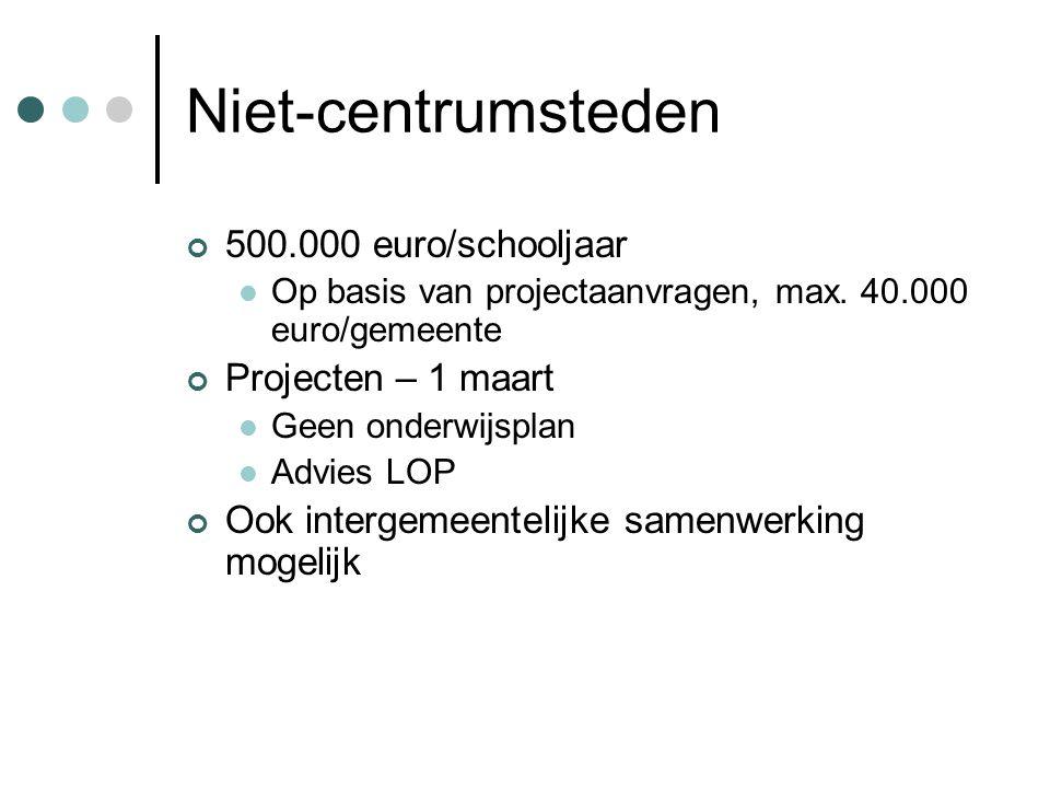 Niet-centrumsteden 500.000 euro/schooljaar  Op basis van projectaanvragen, max.