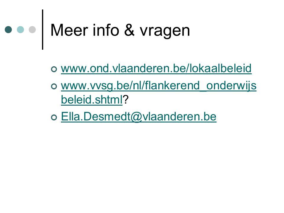 Meer info & vragen www.ond.vlaanderen.be/lokaalbeleid www.vvsg.be/nl/flankerend_onderwijs beleid.shtmlwww.vvsg.be/nl/flankerend_onderwijs beleid.shtml.