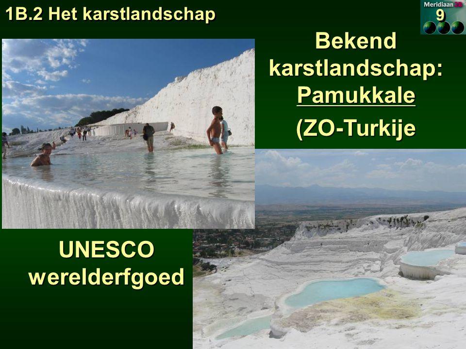 1B.2 Het karstlandschap 9 9 Bekend karstlandschap: Pamukkale (ZO-Turkije UNESCO werelderfgoed