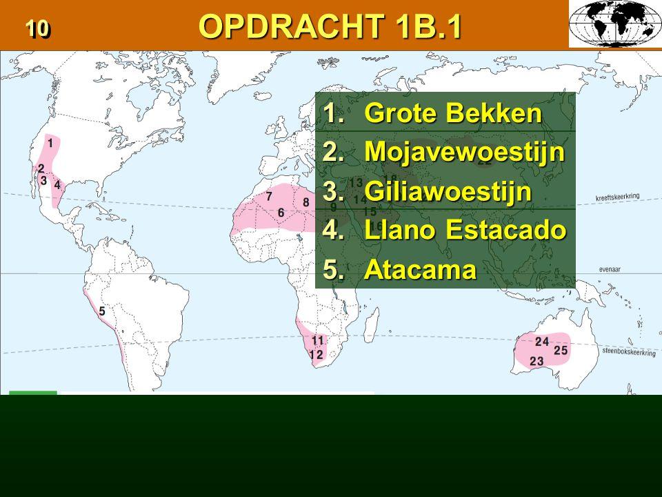 1. Grote Bekken 2.Mojavewoestijn 3.Giliawoestijn 4. Llano Estacado 5.Atacama OPDRACHT 1B.1 10