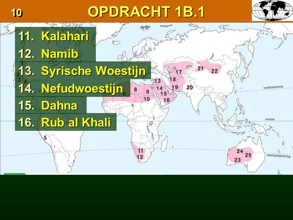 12.Namib 13.Syrische Woestijn 14.Nefudwoestijn 15.Dahna 11.Kalahari 16.