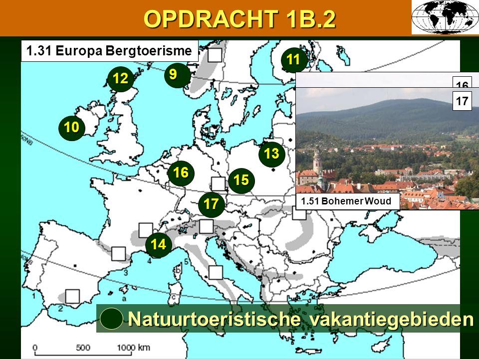 OPDRACHT 1B.2 9 Natuurtoeristische vakantiegebieden 11 10 12 13 14 1.49 Sudeten 15 1.50 Eifel 16 15 16 1.51 Bohemer Woud 17 17 1.31 Europa Bergtoerisme