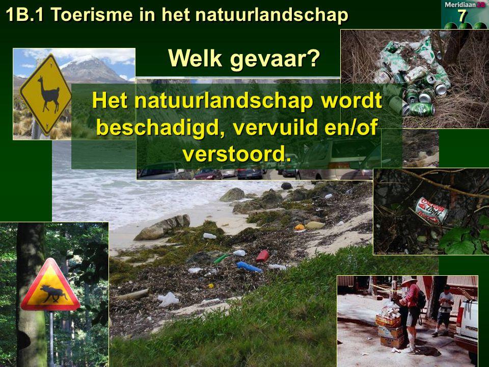 1B.1 Toerisme in het natuurlandschap 7 7 Welk gevaar.