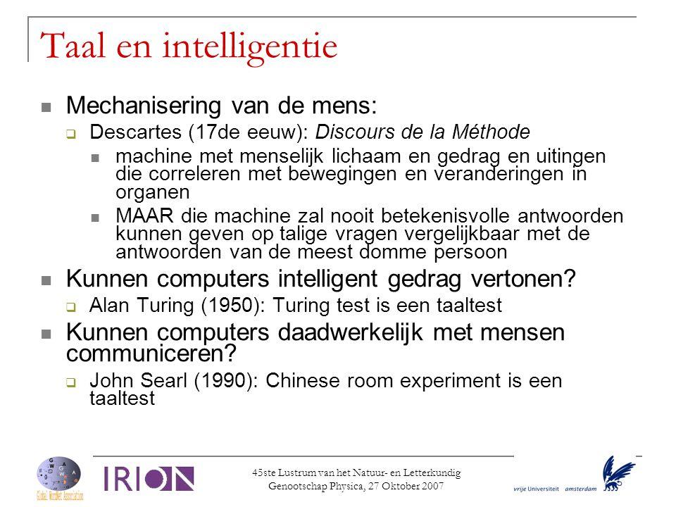 45ste Lustrum van het Natuur- en Letterkundig Genootschap Physica, 27 Oktober 2007 Taal en intelligentie  Mechanisering van de mens:  Descartes (17d