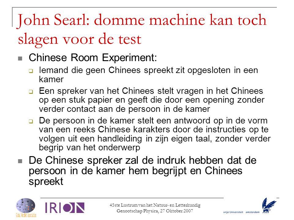 45ste Lustrum van het Natuur- en Letterkundig Genootschap Physica, 27 Oktober 2007 John Searl: domme machine kan toch slagen voor de test  Chinese Ro