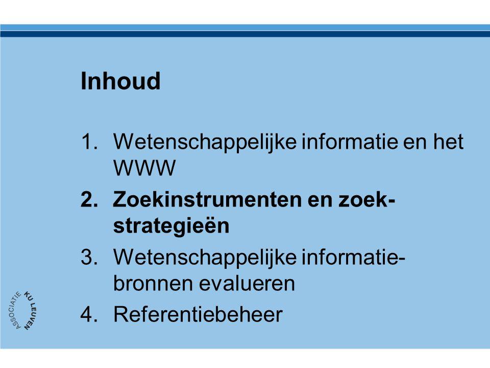 Inhoud 1.Wetenschappelijke informatie en het WWW 2.Zoekinstrumenten en zoek- strategieën 3.Wetenschappelijke informatie- bronnen evalueren 4.Referenti