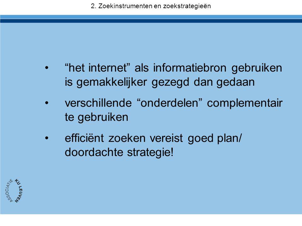 • het internet als informatiebron gebruiken is gemakkelijker gezegd dan gedaan •verschillende onderdelen complementair te gebruiken •efficiënt zoeken vereist goed plan/ doordachte strategie.