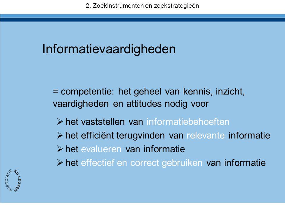 Informatievaardigheden = competentie: het geheel van kennis, inzicht, vaardigheden en attitudes nodig voor  het vaststellen van informatiebehoeften  het efficiënt terugvinden van relevante informatie  het evalueren van informatie  het effectief en correct gebruiken van informatie 2.