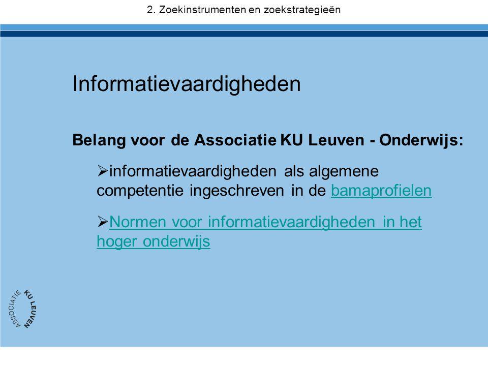 Informatievaardigheden Belang voor de Associatie KU Leuven - Onderwijs:  informatievaardigheden als algemene competentie ingeschreven in de bamaprofielenbamaprofielen  Normen voor informatievaardigheden in het hoger onderwijsNormen voor informatievaardigheden in het hoger onderwijs 2.