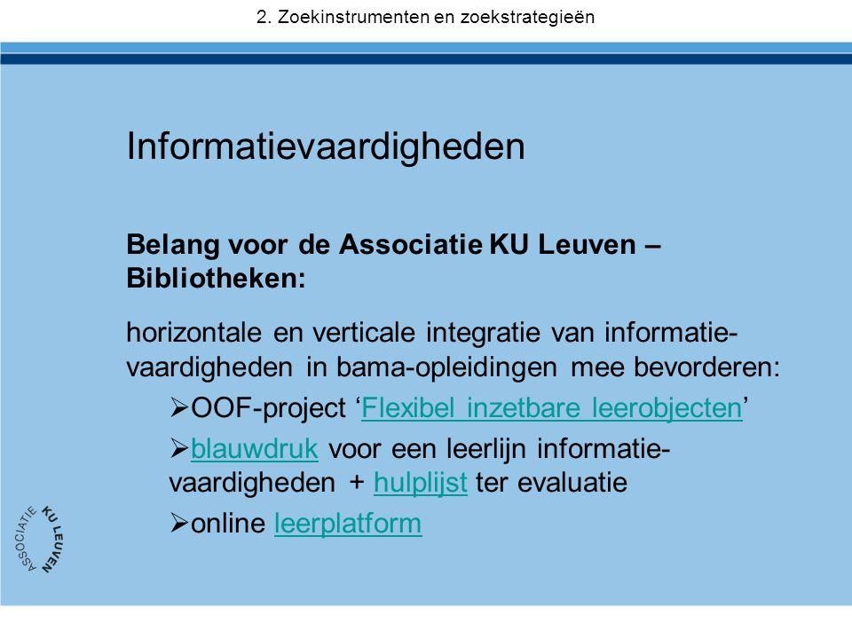 Informatievaardigheden Belang voor de Associatie KU Leuven – Bibliotheken: horizontale en verticale integratie van informatie- vaardigheden in bama-op