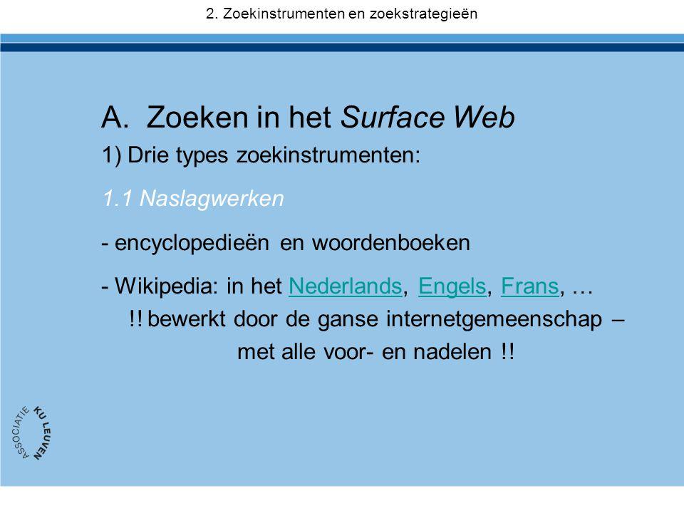 A.Zoeken in het Surface Web 1) Drie types zoekinstrumenten: 1.1 Naslagwerken - encyclopedieën en woordenboeken - Wikipedia: in het Nederlands, Engels, Frans, …NederlandsEngelsFrans !.