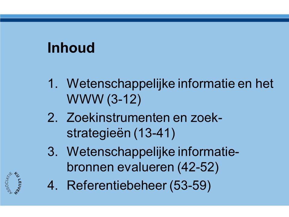 Inhoud 1.Wetenschappelijke informatie en het WWW (3-12) 2.Zoekinstrumenten en zoek- strategieën (13-41) 3.Wetenschappelijke informatie- bronnen evalueren (42-52) 4.Referentiebeheer (53-59)
