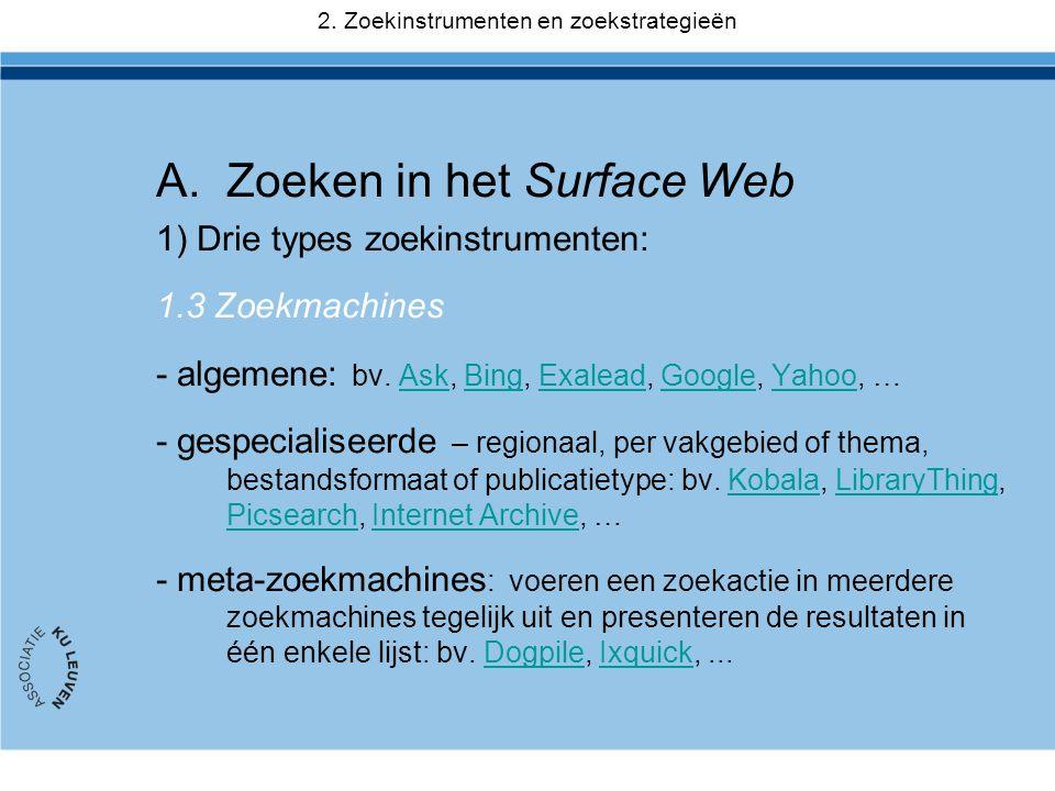 A.Zoeken in het Surface Web 1) Drie types zoekinstrumenten: 1.3 Zoekmachines - algemene: bv. Ask, Bing, Exalead, Google, Yahoo, …AskBingExaleadGoogleY