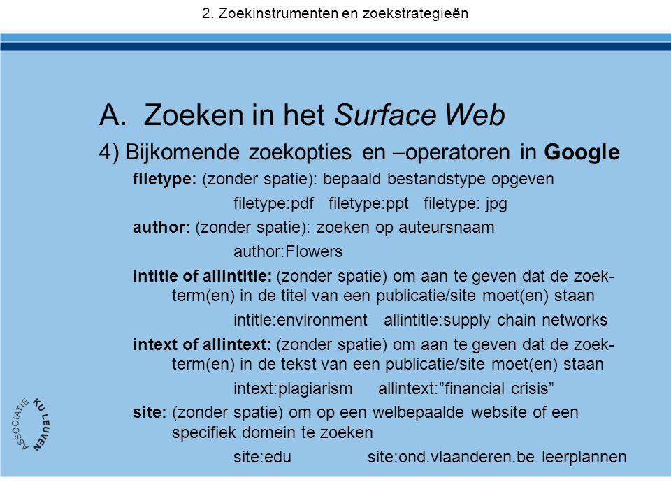 A.Zoeken in het Surface Web 4) Bijkomende zoekopties en –operatoren in Google filetype: (zonder spatie): bepaald bestandstype opgeven filetype:pdf fil